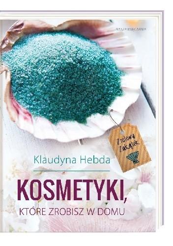 Okładka książki Kosmetyki, które zrobisz w domu