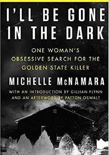 Okładka książki I'll Be Gone in the Dark: One Woman's Obsessive Search for the Golden State Killer