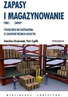 Zapasy i magazynowanie. Podręcznik do kształcenia w zawodzie Technik Logistyk. TOM 1. Zapasy.
