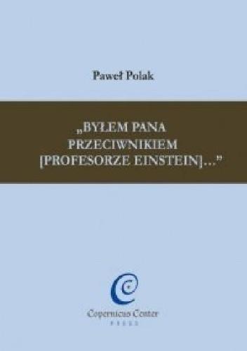 Okładka książki Byłem Pana przeciwnikiem [profesorze Einstein]