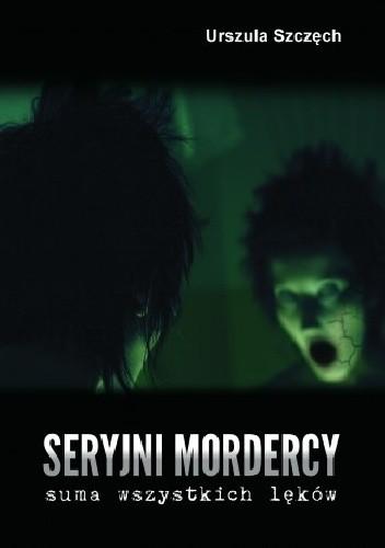 Okładka książki Seryjni mordercy. Suma wszystkich lęków