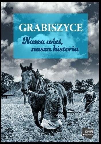 Okładka książki Grabiszyce : nasza wieś, nasza historia : historia Grabiszyc w opowieściach mieszkańców wsi