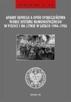 Aparat represji a opór społeczeństwa wobec systemu komunistycznego w Polsce i na Litwie w latach 1944-1956