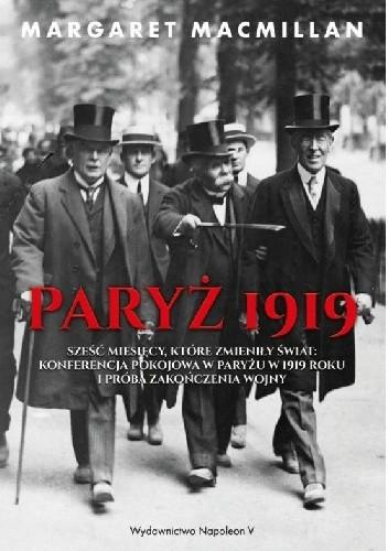 Okładka książki Paryż 1919. Sześć miesięcy, które zmieniły świat: konferencja pokojowa w Paryżu w 1919 roku i próba zakończenia wojny