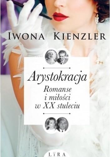Okładka książki Arystokracja. Romanse i miłości w XX stuleciu