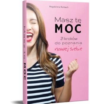 Okładka książki Masz Tę Moc -21 kroków do poznania nowej siebie