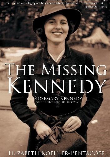 Okładka książki The Missing Kennedy: Rosemary Kennedy and the Secret Bonds of Four Women