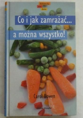 Okładka książki Co i jak zamrażać...a można wszystko!
