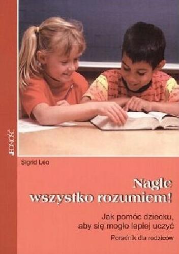 Okładka książki Nagle wszystko rozumiem! Jak pomóc dziecku, aby się mogło lepiej uczyć .Poradnik dla rodziców
