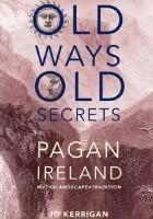 Old ways, old secrets. Pagan Ireland