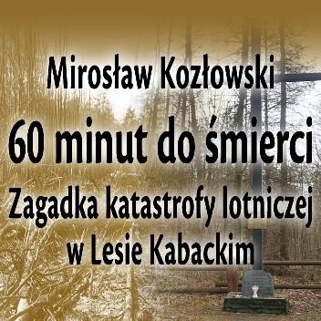 Okładka książki 60 minut do śmierci. Zagadka katastrofy w Lesie Kabackim