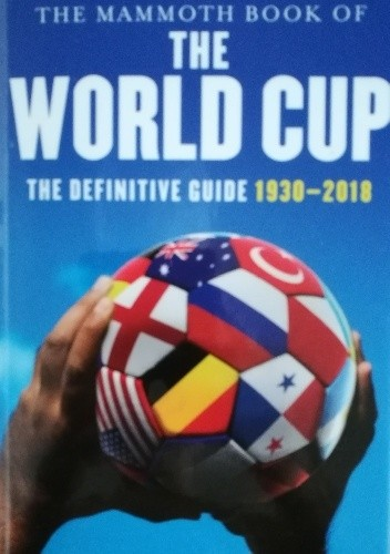 Okładka książki The Mammoth Book of the World Cup: The Definitive Guide, 1930-2018