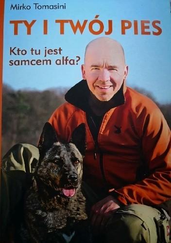 Okładka książki Ty i Twój pies. Kto tu jest samcem alfa?