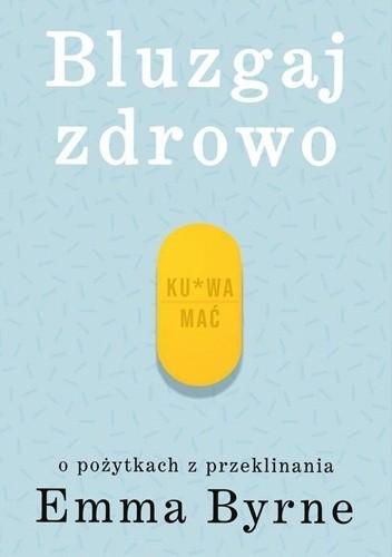 Okładka książki Bluzgaj zdrowo. O pożytkach z przeklinania