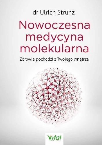 Okładka książki Nowoczesna medycyna molekularna. Zdrowie pochodzi z Twojego wnętrza