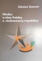"""Między wolną Polską a """"siedemnastą republiką"""". Z dziejów oporu społecznego na terenie województwa krakowskiego w latach 1945-1947"""