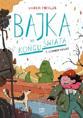 Okładka książki Bajka na końcu świata 3. Ożywczy deszcz