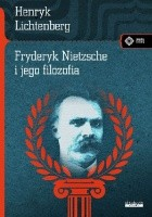 Fryderyk Nietzsche i jego filozofia