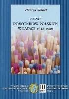 Obraz robotników polskich w latach 1945-199