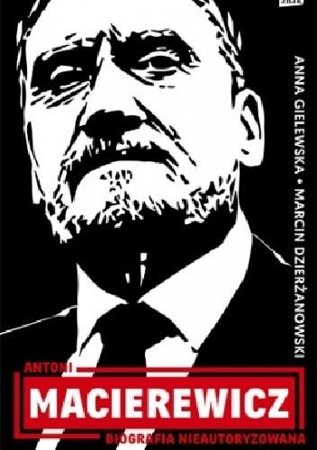 Okładka książki Antoni Macierewicz. Biografia nieautoryzowana