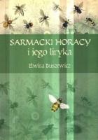 Sarmacki Horacy i jego liryka. Imitacja, gatunek, styl. Rzecz o poezji Macieja Kazimierza Sarbiewskiego