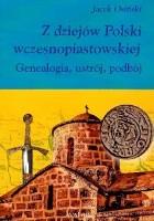 Z dziejów Polski wczesnopiastowskiej. Genealogia, ustrój, podbój