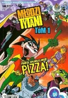 MŁODZI TYTANI Tom 1: PRAWDA, SPRAWIEDLIWOŚĆ, PIZZA!