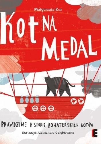 Okładka książki Kot na medal. Prawdziwe historie bohaterskich kotów