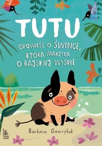 Okładka książki Tutu. Opowieść o śwince, która marzyła o rajskiej wyspie