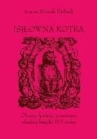 [S]Łowna kotka. Obrazy, funkcje, przemiany włoskiej książki XVI wieku