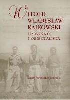 Witold Władysław Rajkowski. Podróżnik i orientalista