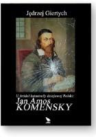 U źródeł katastrofy dziejowej Polski: Jan Amos Komensky