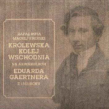 Okładka książki Królewska kolej wschodnia na akwarelach Eduarda Gaertnera z 1851 roku