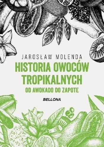 Okładka książki Historia owoców tropikalnych. Od awokado do zapote