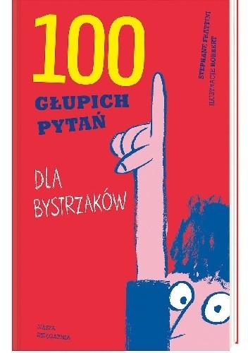 Okładka książki 100 głupich pytań dla bystrzaków