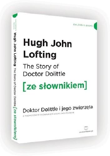 Okładka książki The story of Doctor Dolittle. Doktor Dolittle i jego zwierzęta z podręcznym słownikiem angielsko-polskim