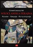 Wrocławska ferajna. Kataster – Korupcja – Komputeryzacja
