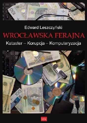 Okładka książki Wrocławska ferajna. Kataster – Korupcja – Komputeryzacja