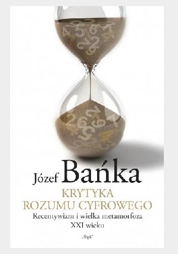 Okładka książki Krytyka rozumu cyfrowego: Recentywizm i wielka metamorfoza XXI wieku