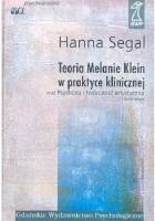 Teoria Melanie Klein w praktyce klinicznej. Psychoza i twórczość artystyczna i inne eseje