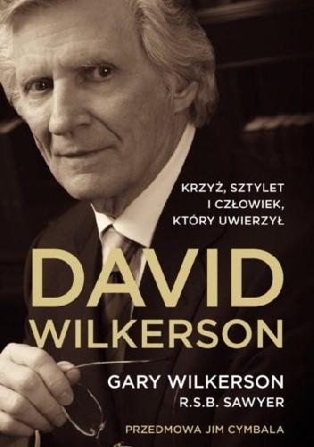 Okładka książki Dawid Wilkerson. Krzyż, sztylet i człowiek, który uwierzył