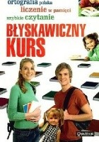 Błyskawiczny kurs. Ortografia polska, liczenie w pamięci, szybkie czytanie.