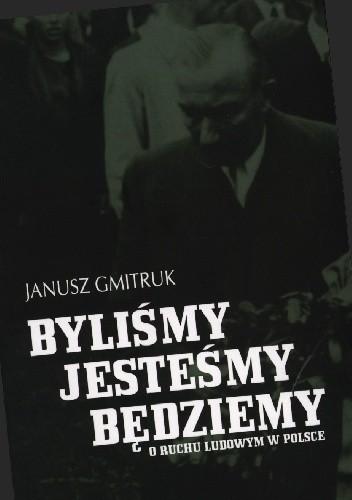 Okładka książki Byliśmy, jesteśmy, będziemy. O ruchu ludowym w Polsce