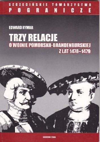 Okładka książki Trzy relacje o wojnie pomorsko-brandemburskiej z lat 1478-1479