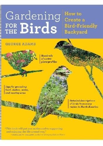 Okładka książki Gardening for the Birds. How to Create a Bird-Friendly Backyard