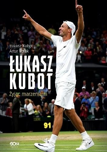 Okładka książki Łukasz Kubot. Żyjąc marzeniami