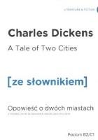 A Tale of Two Cities. Opowieść o dwóch miastach. Z podręcznym słownikiem angielsko-polskim