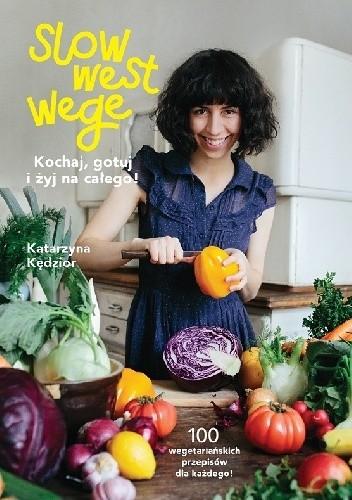 Okładka książki Slow West Wege. Kochaj, gotuj i żyj na całego!