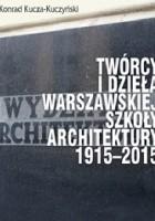 Twórcy i dzieła Warszawskiej Szkoły Architektury 1915–2015