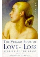 The Virago Book of Love and Loss. Stories of the heart